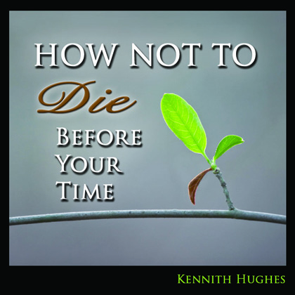 How Not To Die Before Your Time